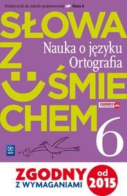 Język polski SP KL 6. Słowa z uśmiechem. Nauka o języku i ortografia podręcznik (2017) BPZ Ewa Horwath, Anita Żegleń