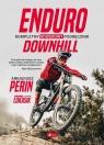 Enduro i Downhill. Kompletny rowerowy podręcznik Perin Arkadiusz, Łukasik Sławomir