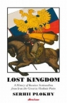 Lost Kingdom A History of Russian Nationalism from Ivan the Great to Plokhy Serhii