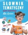 Słownik tematyczny języka angielskiego dla dzieci