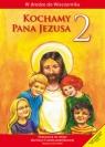 Kochamy Pana Jezusa 2 Podręcznik szkoła podstawowa Praca zbiorowa