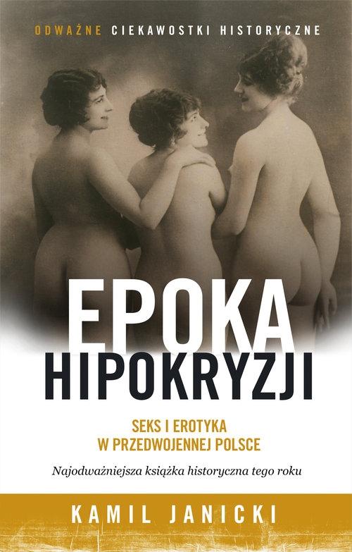 Epoka hipokryzji. Seks i erotyka w przedwojennej Polsce Janicki Kamil