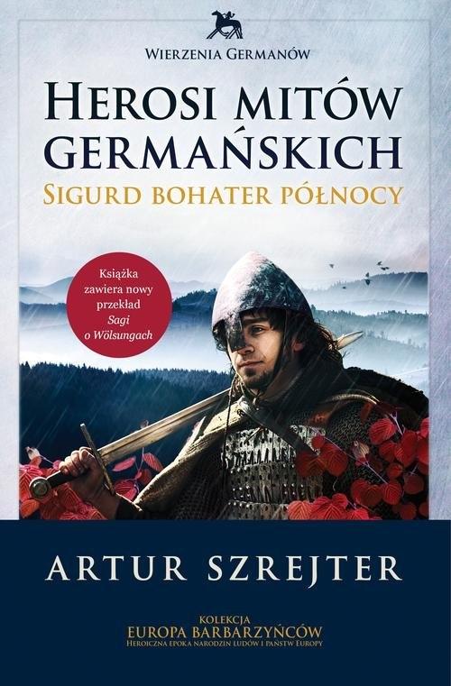 Wierzenia Germanów Herosi mitów germańskich Tom 2 Szrejter Artur