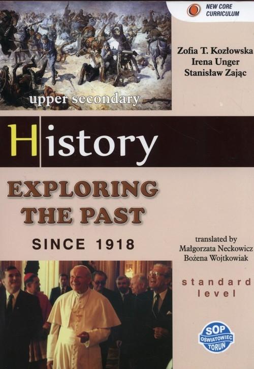 Exploring the past since 1918 Podręcznik dla klas dwujęzycznych Kozłowska Zofia T., Unger Irena, Zając Stanisław