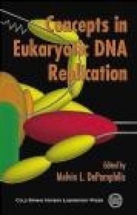 Concepts in Eukaryotic DNA Replication Melvin L. DePamphilis, M DePamphilis