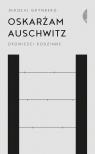 Oskarżam Auschwitz Opowieści rodzinne Grynberg Mikołaj