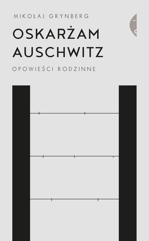 Oskarżam Auschwitz Grynberg Mikołaj