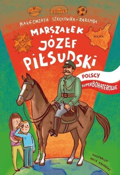 Józef Piłsudski Polscy Superbohaterowie Strękowska-Zaremba Małgorzata