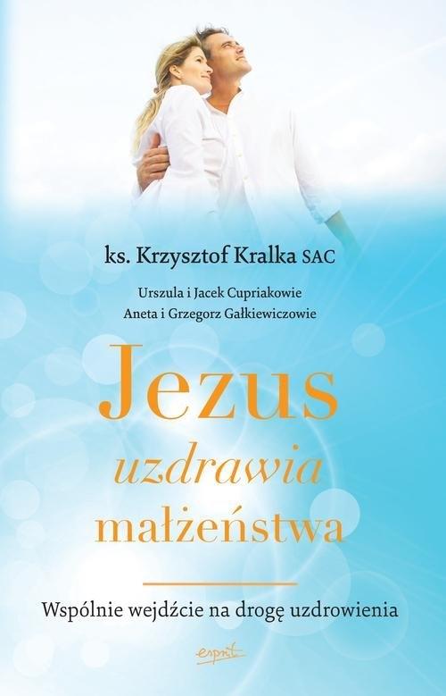 Jezus uzdrawia małżeństwa Kralka Krzysztof