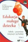 Edukacja małego dziecka Tom 9 Szkoła - przemiany instytucji i jej funkcji