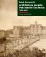 Architektura zespołu Politechniki Gdańskiej 1904-2018 Szczepański Jakub