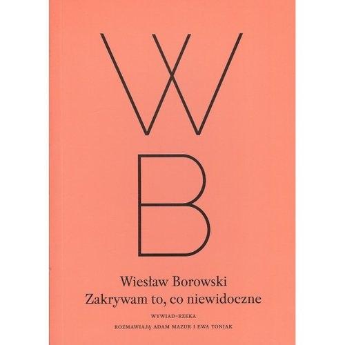 Zakrywam to, co niewidoczne Borowski Wiesław