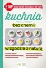 Kuchnia bez chemii W zgodzie z naturą (bez konserwantów, bez Mazur Patrycja, Tomczewska Joanna