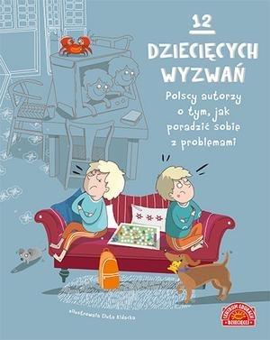 12 dziecięcych wyzwań. Polscy autorzy o tym, jak poradzić sobie z problemami praca zbiorowa