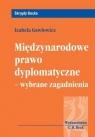 Międzynarodowe prawo dyplomatyczne wybrane zagadnienia Gawłowicz Izabela