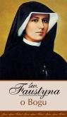 Św. Faustyna o Bogu