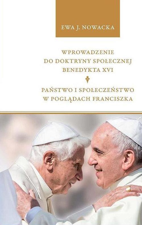 Wprowadzenie do doktryny społecznej Benedykta XVI. Państwo i społeczeństwo w poglądach Franciszka Nowacka Ewa J.
