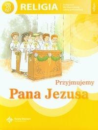 Przyjmujemy Pana Jezusa 3 Religia Podręcznik (red.) ks. prof. Jan Szpet i Danuta Jackowiak