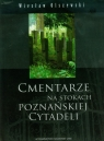 Cmentarze na stokach poznańskiej Cytadeli Olszewski Wiesław