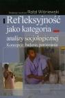 Refleksyjność jako kategoria analizy socjologicznej Koncepcje, badania, Wiśniewski Rafał