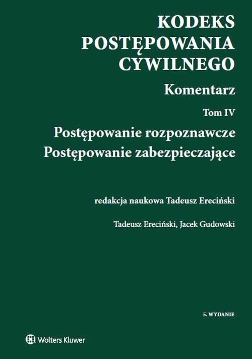 Kodeks postępowania cywilnego Komentarz Tom 4 Ereciński Tadeusz, Gudowski Jacek
