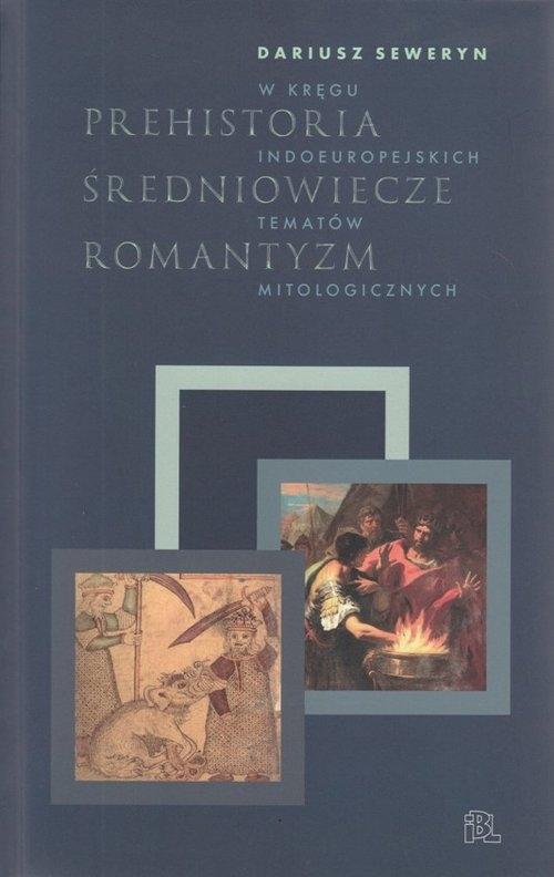 PREHISTORIA ŚREDNIOWIECZE ROMANTYZM Dariusz Seweryn