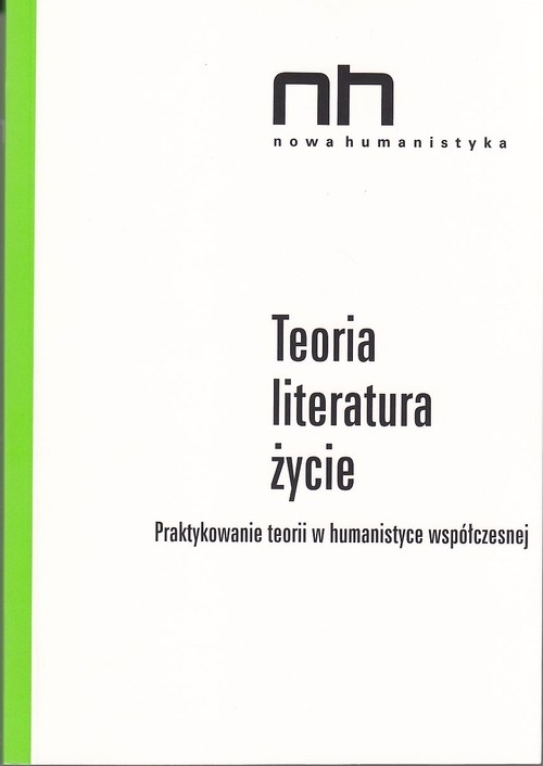 Teoria - literatura - życie Anidjar Gil, Czapliński Przemysław, Gumbrecht Hans Ulrich, Hansen Miriam Bratu, Heise Ursula K.,
