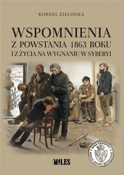 Wspomnienia z Powstania 1863 roku i z życia na wygnaniu w Syberyi Kornel Zielonka