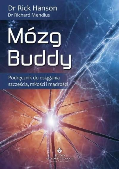 Mózg Buddy. Podręcznik do osiągania szczęścia... Richard Mendius, Rick Hanson