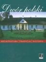 Dwór polski Architektura, tradycja, historia