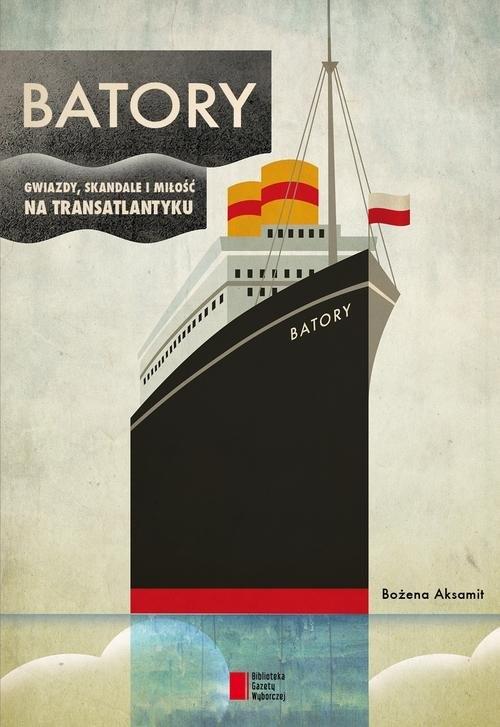 BATORY. Gwiazdy, skandale i miłość na transatlantyku Aksamit Bożena