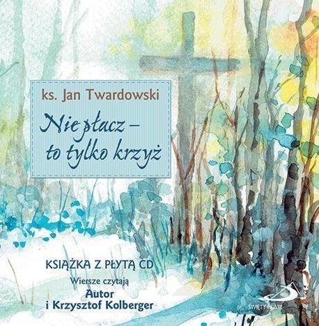 Nie płacz - to tylko krzyż + CD ks. Jan Twardowski
