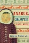 Anaruk, chłopiec z Grenlandii Centkiewicz Czesław
