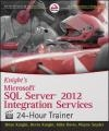Knight's Microsoft SQL Server 2012 Integration Services 24-hour Trainer Brian Knight, Devin Knight, Mike Davis