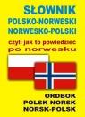 Słownik polsko norweski norwesko polski czyli jak to powiedzieć po norwesku