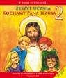 Kochamy Pana Jezusa 2 Zeszyt ucznia szkoła podstawowa Praca zbiorowa