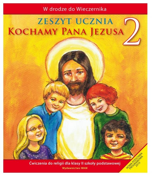 Kochamy Pana Jezusa. Ćwiczenia do klasy 2 szkoły podstawowej Praca zbiorowa