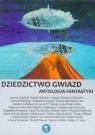Dziedzictwo gwiazd Antologia fantastyki