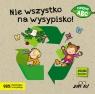 Nie wszystko na wysypisko! Bernacka Agnieszka (tekst); Makowska Ola (ilustracje)