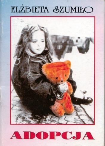 Adopcja. Tęsknota za dzieckiem Elżbieta Szumidło