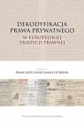 Dekodyfikacja prawa prywatnego w europejskiej tradycji prawnej Longchamps de Bérier Franciszek