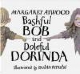 Bashful Bob and Doleful Dorinda Margaret Atwood