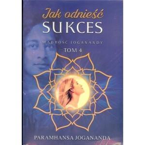 Mądrość Joganandy Tom 4  Jak odnieść sukces Paramhansa Jogananda
