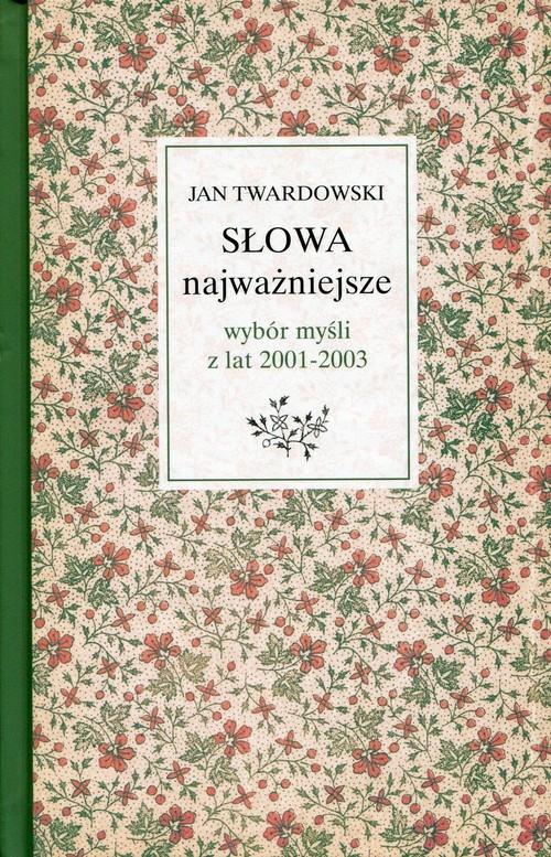 Słowa najważniejsze Wybór myśli z lat 2001-2003 Twardowski Jan