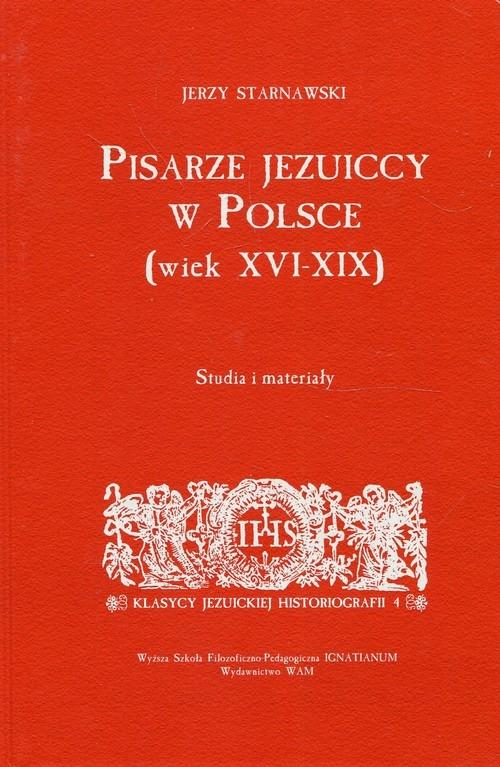 Pisarze Jezuiccy w Polsce wiek XVI-XIX Starnawski Jerzy