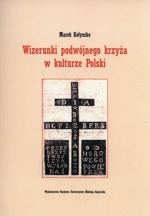 Wizerunki podwójnego krzyża w kulturze Polski Kołyszko Marek