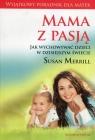 Mama z pasją / Mocne matki mocni synowie / 10 zwyczajów szczęśliwych matek Merrill Susan, Meeker Meg