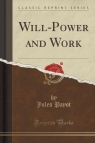 Will-Power and Work (Classic Reprint)