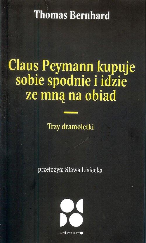 Claus peymann kupuje sobie spodnie i idzie ze mną na obiad / Od Do. Trzy dramoletki - Bernhard Thomas - książka