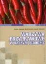Warzywa przyprawowe w naszym ogrodzie Frąszczak Barbara, Siwulski Marek, Sobieralski Krzysztof